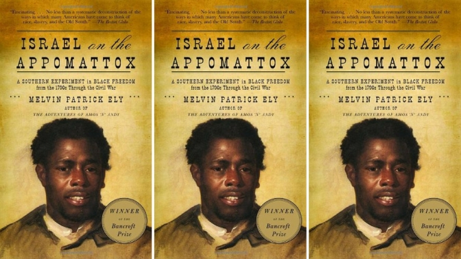 📚Books to read in #2018: #Israel on the #Appomattox by #MelvinPatrickEly – A #Southern #Experiment in #Black #Freedom from the 1790s – #CivilWar #NoCriticsJustArists
