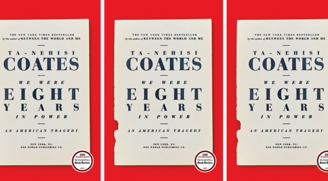 #📚Books to #read in #2018; We Were Eight Years in Power: An American Tragedy by Ta-Nehisi Coates #NoCriticsJustPolitics